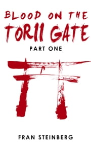 Blood on the Torii Gate: Part One ebook by Fran Steinberg