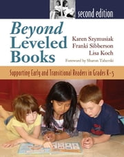 Beyond Leveled Books 2nd Edition - Supporting Early and Transitional Readers in Grades K-5 ebook by Lisa Koch,Franki Sibberson,Karen Szymusiak