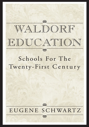 Waldorf Education - Schools for the Twenty-First Century ebook by Eugene Schwartz
