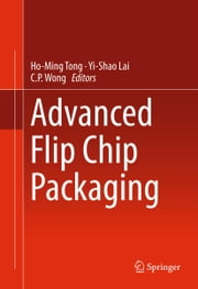 Advanced Flip Chip Packaging ebook by Yi-Shao Lai,C.P. Wong,Tong Ho-Ming