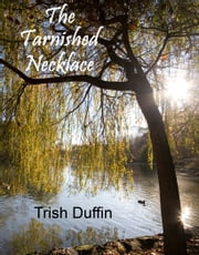 The Tarnished Necklace ebook by Trish Duffin