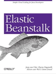 Elastic Beanstalk - Simple Cloud Scaling for Java Developers ebook by Jurg van Vliet,Flavia Paganelli,Steven van Wel,Dara Dowd