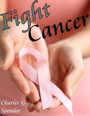 Fight Cancer ebook by Charles G. Spender