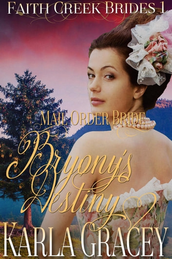 Mail Order Bride - Bryony's Destiny - Faith Creek Brides, #1 ebook by Karla Gracey