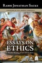 Essays on Ethics - A Weekly Reading of the Jewish Bible ebook by Sacks, Jonathan