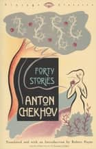 Forty Stories ebook by Anton Chekhov, Robert Payne, Robert Payne
