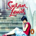 Too Close To Home audiobook by Susan Lewis