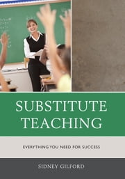 Substitute Teaching - Everything You Need for Success ebook by Kobo.Web.Store.Products.Fields.ContributorFieldViewModel