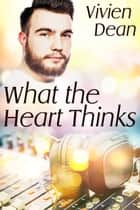 What the Heart Thinks ebook by Vivien Dean