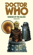 Doctor Who and the Genesis of the Daleks ebook by Terrance Dicks