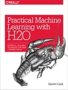 Practical Machine Learning with H2O ebook by Darren Cook