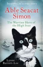 Able Seacat Simon - The Wartime Hero of the High Seas ebook by Lynne Barrett-Lee