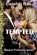 Tempted by Love - Witness Protection Series, #3 ebook by Carolyn Rae