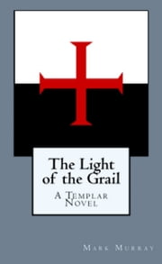 The Light of the Grail ebook by Mark Murray