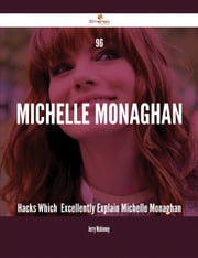 96 Michelle Monaghan Hacks Which Excellently Explain Michelle Monaghan ebook by Jerry Mckinney