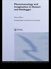 Phenomenology and Imagination in Husserl and Heidegger ebook by Brian Elliott