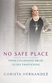No Safe Place Special Edition - From Childhood Abuse To Sex Trafficking ebook by Christa Maria Hernandez, Laughridge Joy