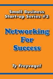 Networking for Success ebook by Ty Freyvogel