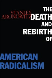 The Death and Rebirth of American Radicalism ebook by Stanley Aronowitz