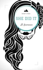 She Did It (A Short Story) - Sticky Fingers: A Collection of Short Stories, #6 ebook by JT Lawrence
