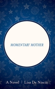 Momentary Mother ebook by Lisa De Niscia