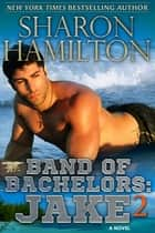 Band of Bachelors: Jake2 ebook by Sharon Hamilton