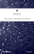 The Case Of The Bad Luck Fiance ebook by Sheryl Lynn