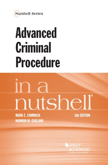 Advanced Criminal Procedure in a Nutshell ebook by Mark Cammack,Norman Garland