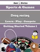 A Beginners Guide to Drag racing (Volume 1) - A Beginners Guide to Drag racing (Volume 1) ebook by Emiko Mulligan