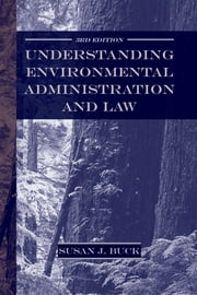 Understanding Environmental Administration and Law, 3rd Edition ebook by Susan J. Buck
