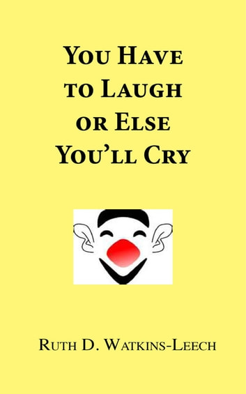 You Have To Laugh Or Else You'll Cry ebook by Ruth Watkins-Leech