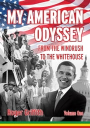 My American Odyssey - From the Windrush to the Whitehouse ebook by Roger Griffith