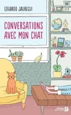 Conversations avec mon chat ebook by Eduardo JAUREGUI, Vanessa CAPIEU