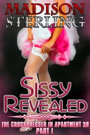 Sissy Revealed - Part 1 ebook by Madison Sterling