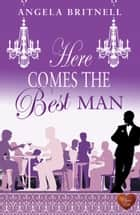 Here Comes the Best Man (Choc Lit) ebook by Angela Britnell