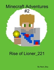 Minecraft Adventures #2: Rise of Lioner_221 ebook by Neon Boy