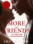 More Than Friends: A F/F First Time College Experience Erotica Story ebook by Lily Anderson