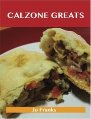 Calzone Greats: Delicious Calzone Recipes, The Top 56 Calzone Recipes ebook by Jo Franks