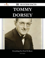 Tommy Dorsey 171 Success Facts - Everything you need to know about Tommy Dorsey ebook by Paul Langley