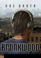 Bronxwood ebook by Coe Booth
