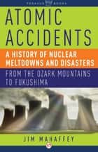 Atomic Accidents ebook by James Mahaffey