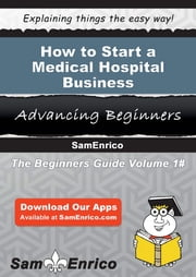 How to Start a Medical Hospital Business ebook by Winford Buss,Sam Enrico