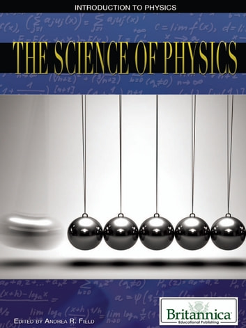 The Science of Physics ebook by Britannica Educational Publishing