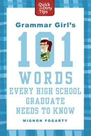 Grammar Girl's 101 Words Every High School Graduate Needs to Know ebook by Mignon Fogarty