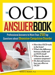 The OCD Answer Book - Professional Answers to More Than 250 Top Questions about Obsessive-Compulsive Disorder ebook by Patrick McGrath