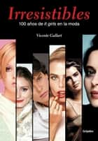 Irresistibles. 100 años de it girls en la moda ebook by Vicente Gallart