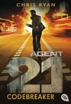 Agent 21 - Codebreaker ebook by Chris Ryan, Tanja Ohlsen