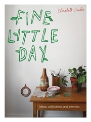 Fine Little Day - Ideas, collections and interiors ebook by Elisabeth Dunker