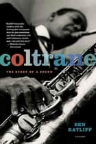 Coltrane - The Story of a Sound ebook by Ben Ratliff