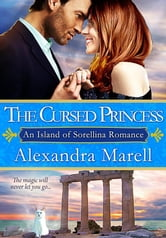 The Cursed Princess (An Island of Sorellina Romance) ebook by Alexandra Marell